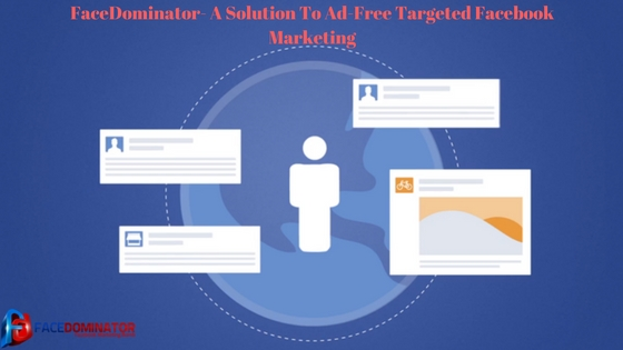 FaceDominator- A Solution To Ad-Free Targeted Facebook Marketing