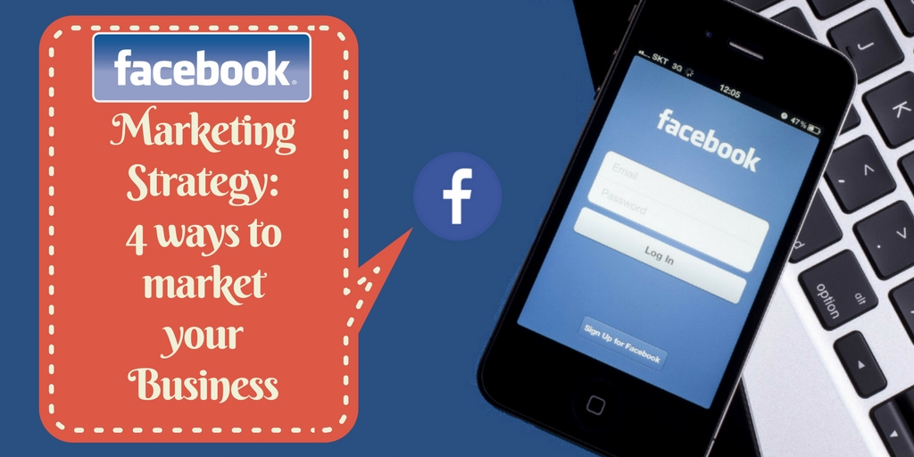 Facebook-Marketing-Strategy- 4-ways-to-market-your-Business