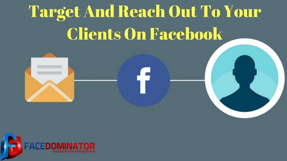 Target And Reach Out To Your Clients On Facebook