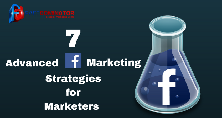 7 Advanced Facebook Marketing Strategies for Marketers