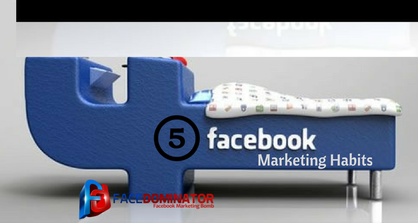 5 Habits Of Facebook Marketers Could Lead Them to Succeed