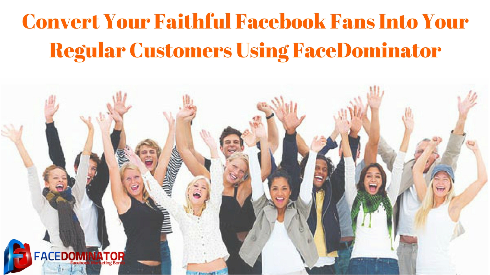 Convert Your Faithful Facebook Fans Into Your Regular Customers Using FaceDominator
