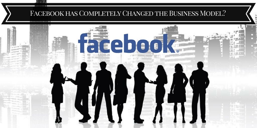 How-has Facebook-Completely-Changed-the-Business-Model?