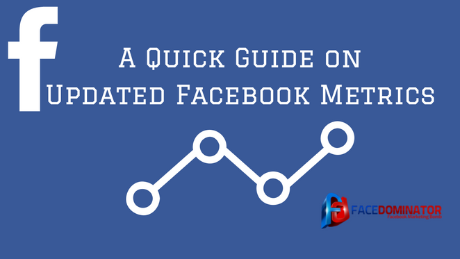a quick guide to marketers on updated facebook metrics