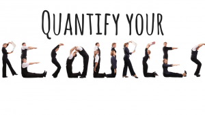 Try to quantify your resources