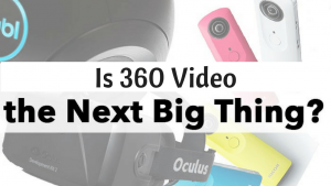 Is 360 Video, the next Big Thing?