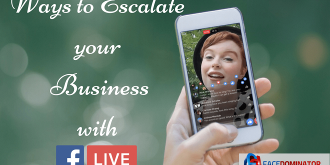 3 Ways to Escalate the use of Facebook Live