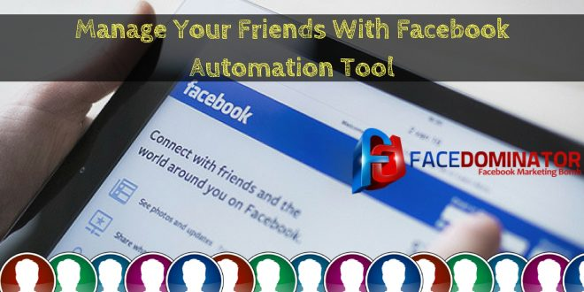 How to Manage Facebook Friend List With Facebook Automation Tool?